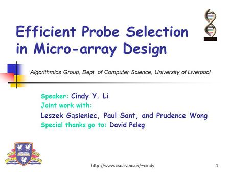 Efficient Probe Selection in Micro-array Design Speaker: Cindy Y. Li Joint work with: Leszek G ą sieniec, Paul Sant, and.