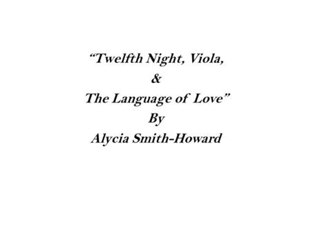 """Twelfth Night, Viola, & The Language of Love"" By Alycia Smith-Howard."