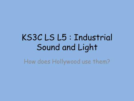 KS3C LS L5 : Industrial Sound and Light How does Hollywood use them?