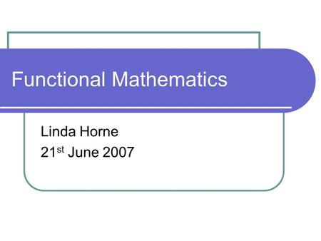 Functional Mathematics Linda Horne 21 st June 2007.