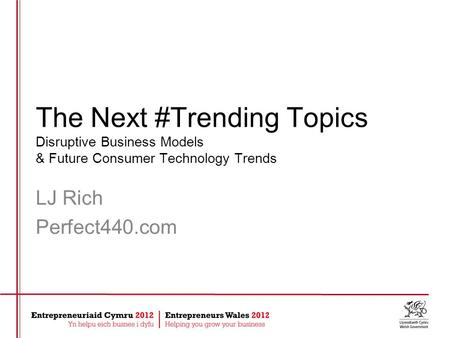 The Next #Trending Topics Disruptive Business Models & Future Consumer Technology Trends LJ Rich Perfect440.com.