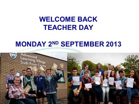 WELCOME BACK TEACHER DAY MONDAY 2 ND SEPTEMBER 2013.