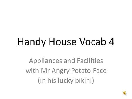 Handy House Vocab 4 Appliances and Facilities with Mr Angry Potato Face (in his lucky bikini)