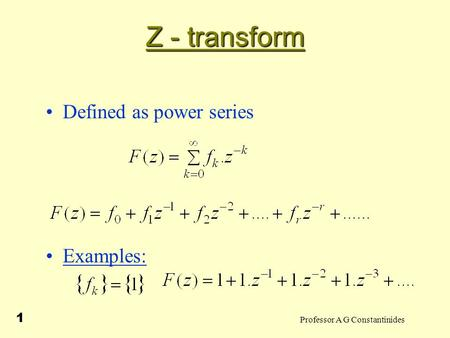 Professor A G Constantinides 1 Z - transform Defined as power series Examples: