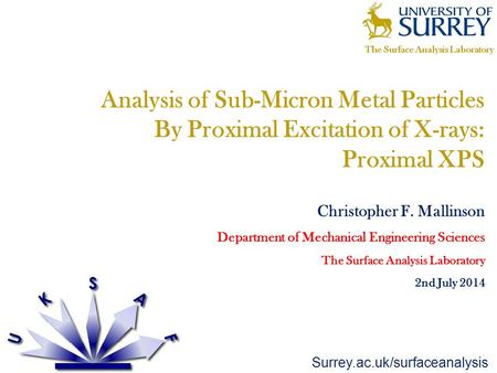 Surrey.ac.uk/surfaceanalysis Analysis of Sub-Micron Metal Particles By Proximal Excitation of X-rays: Proximal XPS Christopher F. Mallinson Department.