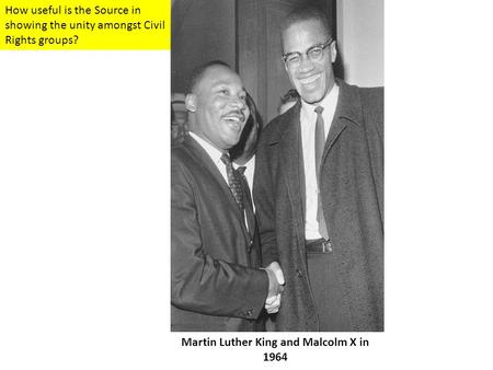 How useful is the Source in showing the unity amongst Civil Rights groups? Martin Luther King and Malcolm X in 1964.