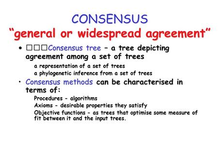 "CONSENSUS ""general or widespread agreement"" Consensus tree – a tree depicting agreement among a set of treesConsensus tree – a tree depicting agreement."