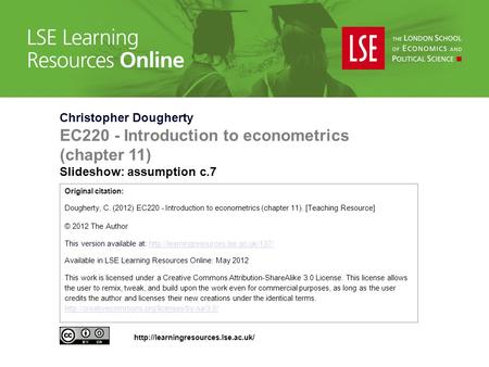 Christopher Dougherty EC220 - Introduction to econometrics (chapter 11) Slideshow: assumption c.7 Original citation: Dougherty, C. (2012) EC220 - Introduction.