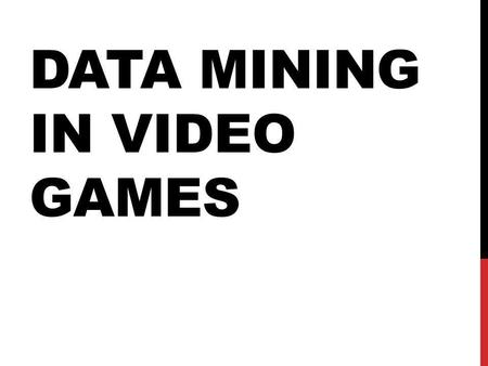 DATA MINING IN VIDEO GAMES. OVERVIEW / SUMMARY Why Mine video game Data From Mining to design Examples.