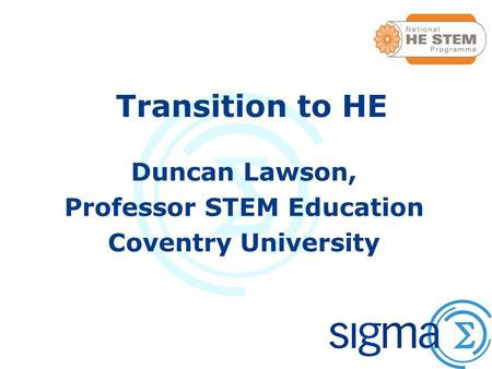 Transition to HE Duncan Lawson, Professor STEM Education Coventry University.