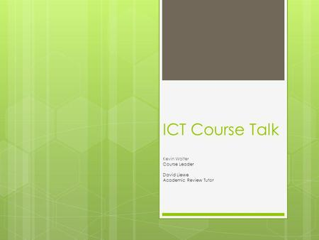 ICT Course Talk Kevin Walter Course Leader David Liewe Academic Review Tutor.