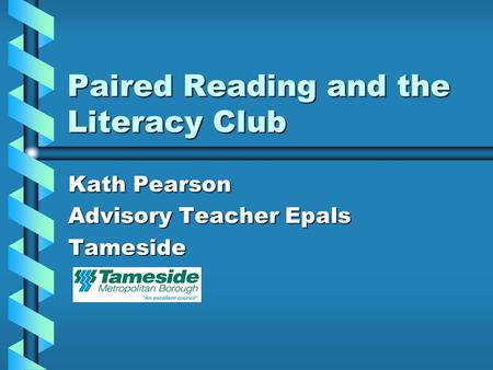 Paired Reading and the Literacy Club Kath Pearson Advisory Teacher Epals Tameside.