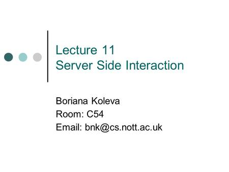 Lecture 11 Server Side Interaction Boriana Koleva Room: C54