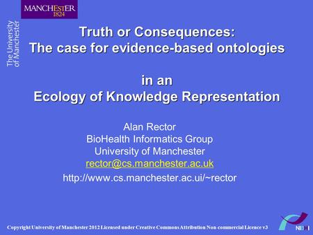 Truth or Consequences: The case for evidence-based ontologies in an Ecology of Knowledge Representation Alan Rector BioHealth Informatics Group University.