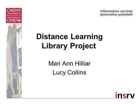 Distance Learning Library Project Mari Ann Hilliar Lucy Collins.