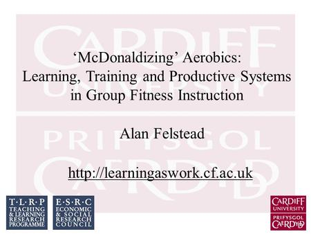 'McDonaldizing' Aerobics: Learning, Training and Productive Systems in Group Fitness Instruction Alan Felstead