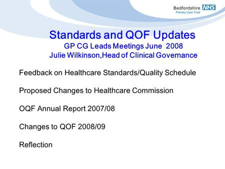 Feedback on Healthcare Standards/Quality Schedule Proposed Changes to Healthcare Commission OQF Annual Report 2007/08 Changes to QOF 2008/09 Reflection.