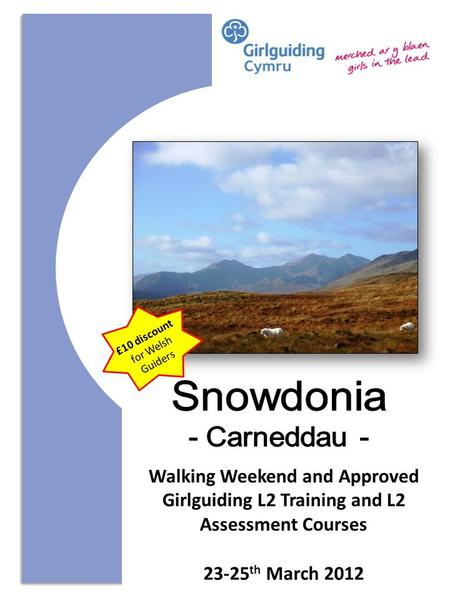 Walking Weekend and Approved Girlguiding L2 Training and L2 Assessment Courses 23-25 th March 2012 £10 discount for Welsh Guiders.