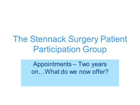 The Stennack Surgery Patient Participation Group Appointments – Two years on…What do we now offer?
