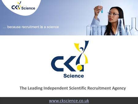 Www.ckscience.co.uk The Leading Independent Scientific Recruitment Agency.
