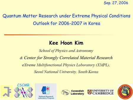 Quantum Matter Research under Extreme Physical Conditions Outlook for 2006-2007 in Korea Kee Hoon Kim School of Physics and Astronomy & Center for Strongly.