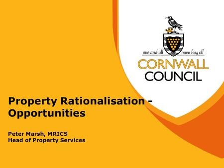 Property Rationalisation - Opportunities Peter Marsh, MRICS Head of Property Services.