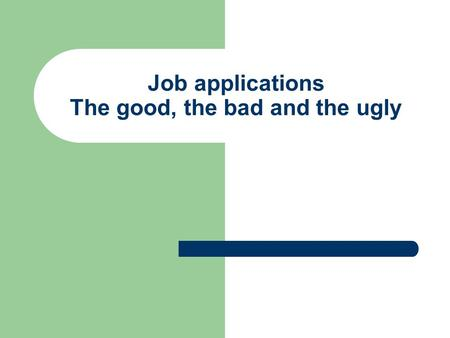 Job applications The good, the bad and the ugly. DEARNE VALLEY HEALTH CENTRE SOUTH NETHERSDALE.