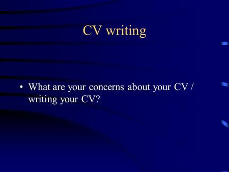 CV writing What are your concerns about your CV / writing your CV?