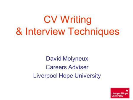 CV Writing & Interview Techniques David Molyneux Careers Adviser Liverpool Hope University.