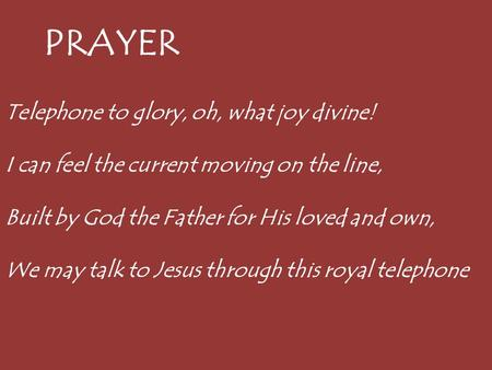 PRAYER Telephone to glory, oh, what joy divine!