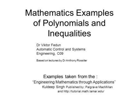 "Mathematics Examples of Polynomials and Inequalities Examples taken from the : ""Engineering Mathematics through Applications"" Kuldeep Singh Published by:"