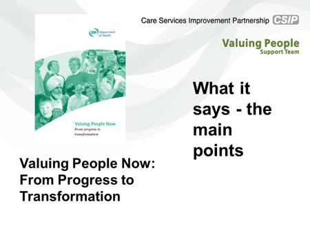 Valuing People Now: From Progress to Transformation What it says - the main points.