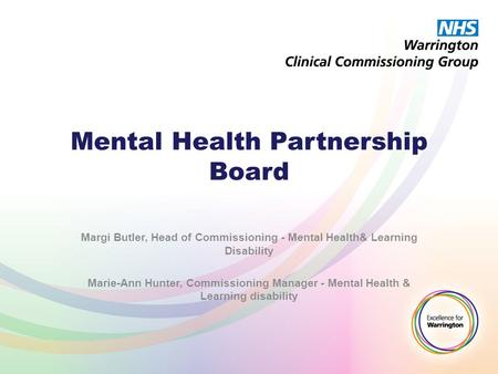 Mental Health Partnership Board Margi Butler, Head of Commissioning - Mental Health& Learning Disability Marie-Ann Hunter, Commissioning Manager - Mental.