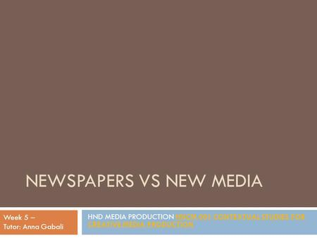 NEWSPAPERS VS NEW MEDIA HND MEDIA PRODUCTION HNCM 001 CONTEXTUAL STUDIES FOR CREATIVE MEDIA PRODUCTIONHNCM 001 CONTEXTUAL STUDIES FOR CREATIVE MEDIA PRODUCTION.