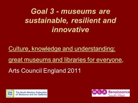 Goal 3 - museums are sustainable, resilient and innovative Culture, knowledge and understanding: great museums and libraries for everyonegreat museums.