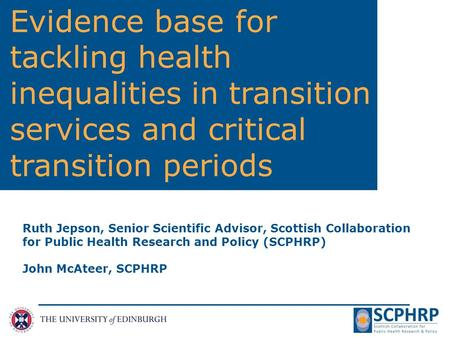 Evidence base for tackling health inequalities in transition services and critical transition periods Ruth Jepson, Senior Scientific Advisor, Scottish.