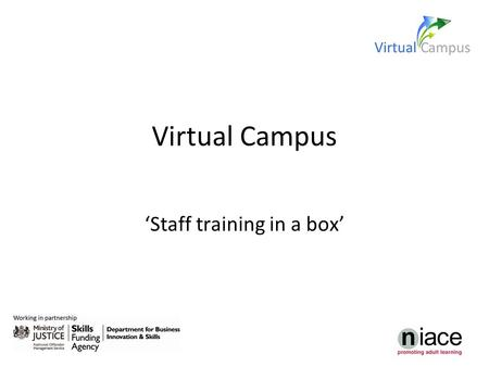 Virtual Campus 'Staff training in a box'. Aims For participants to: be aware of the resources available on the Virtual Campus; understand how they could.