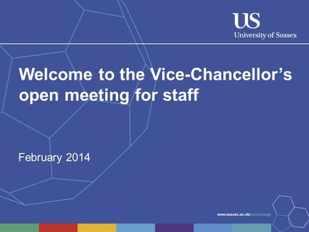 Welcome to the Vice-Chancellor's open meeting for staff February 2014.