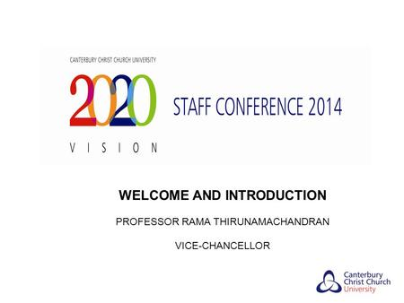 WELCOME AND INTRODUCTION PROFESSOR RAMA THIRUNAMACHANDRAN VICE-CHANCELLOR.