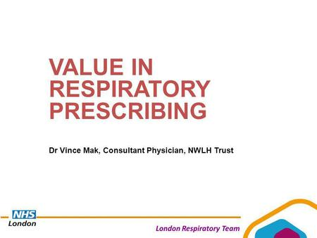 VALUE IN RESPIRATORY PRESCRIBING Dr Vince Mak, Consultant Physician, NWLH Trust.