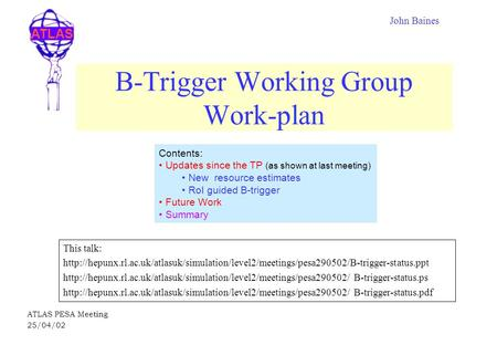 ATLAS ATLAS PESA Meeting 25/04/02 B-Trigger Working Group Work-plan This talk: