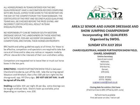 AREA 12 SENIOR AND JUNIOR DRESSAGE AND SHOW JUMPING CHAMPIONSHIP Incorporating BRC QUALIFIERS Organised by SWDG. SUNDAY 6TH JULY 2014 CHARD EQUESTRIAN,