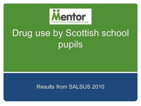 Drug use by Scottish school pupils Results from SALSUS 2010.
