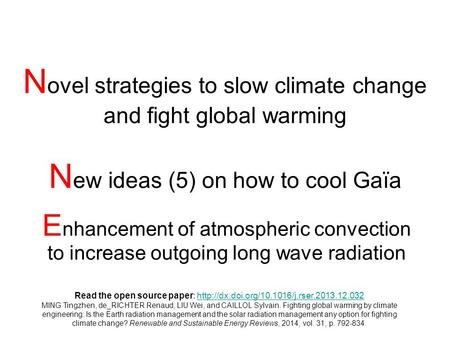 N ovel strategies to slow climate change and fight global warming N ew ideas (5) on how to cool Gaïa E nhancement of atmospheric convection to increase.