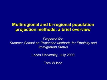 Multiregional and bi-regional population projection methods: a brief overview Prepared for: Summer School on Projection Methods for Ethnicity and Immigration.