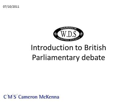 Introduction to British Parliamentary debate 07/10/2011.