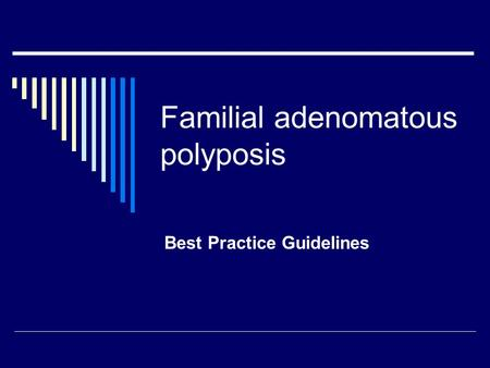 Familial adenomatous polyposis Best Practice Guidelines.