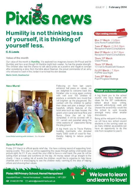 Humility is not thinking less of yourself, it is thinking of yourself less. C.S.Lewis Following on from last year's entrance hall piece on values, we are.