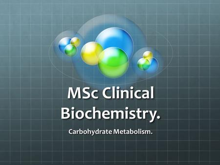 MSc Clinical Biochemistry. Carbohydrate Metabolism.
