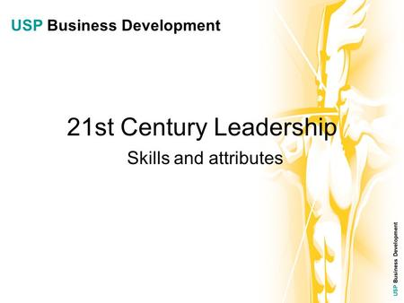 USP Business Development 21st Century Leadership Skills and attributes USP Business Development.